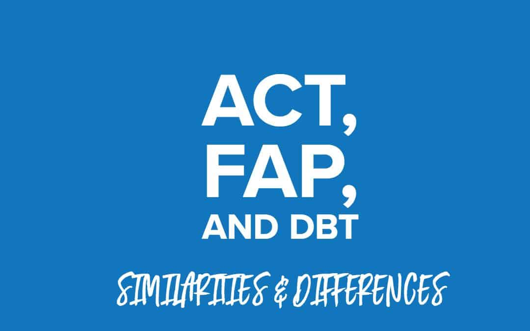 Understanding ACT, DBT, and FAP: Similarities and Differences